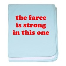 Farce Is Strong Infant Blanket