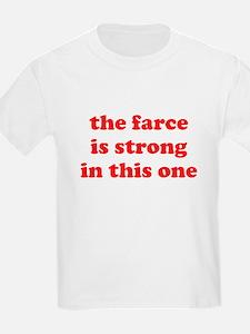 Farce Is Strong T-Shirt