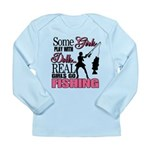 Real Girls Go Fishing Long Sleeve Infant T-Shirt