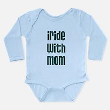 I Ride with Mom - Long Sleeve Infant Bodysuit