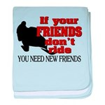 If Your Friends Don't Ride baby blanket
