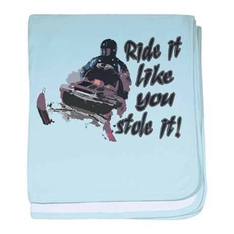 Ride It Like You Stole It baby blanket