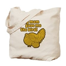 My Mom Gave Me the Bird Tote Bag