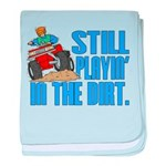 Still Playin' in the Dirt Infant Blanket