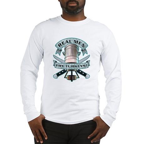 Real Men Fry Turkeys! Long Sleeve T-Shirt