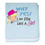 Why Yes! I do fish like a gir Infant Blanket
