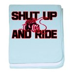 Shut up and ride. Infant Blanket