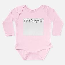 future trophy wife Long Sleeve Infant Bodysuit