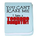 You Can't Scare Me - Teenage Daughter baby blanket