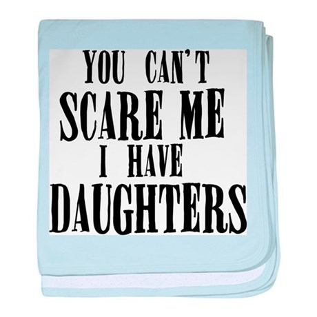 You Can't Scare Me - Daughters baby blanket