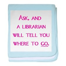 UPDATED: Ask, and a librarian Infant Blanket