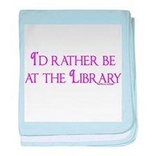 I'd rather be at the Library Infant Blanket