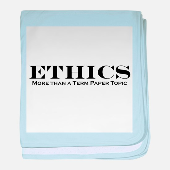 Ethics: More than Term Paper Infant Blanket