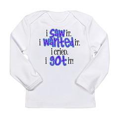 I saw it.... I got it Long Sleeve Infant T-Shirt