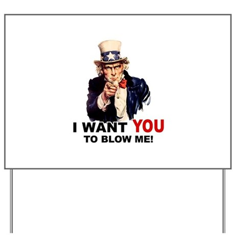 Want You To Blow Me Yard Sign