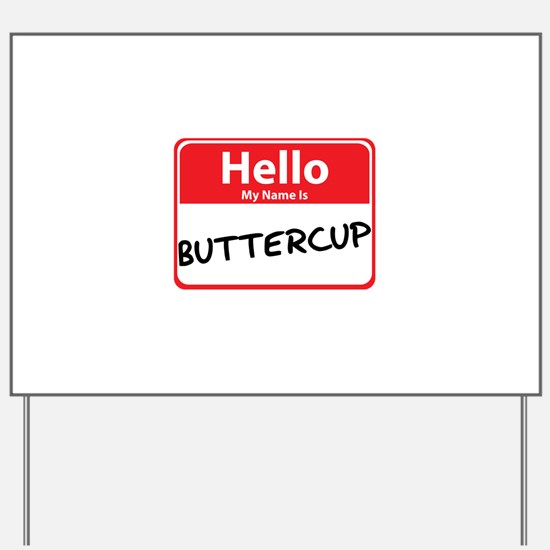 Hello My Name is Buttercup Yard Sign