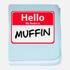 Hello My Name is Muffin Infant Blanket