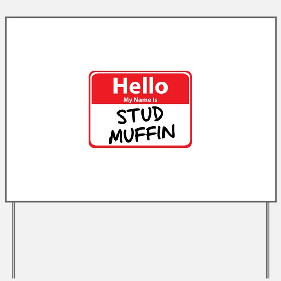 Hello My Name is Stud Muffin Yard Sign