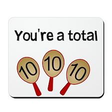 """""""You're a Total Ten"""" Mousepad"""
