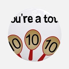 """""""You're a Total Ten"""" Ornament (Round)"""