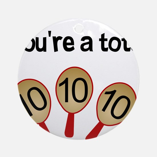 """You're a Total Ten"" Ornament (Round)"