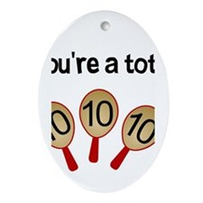 """""""You're a Total Ten"""" Ornament (Oval)"""