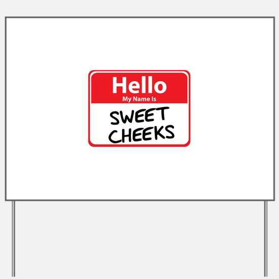 Hello My Name is Sweet Cheeks Yard Sign