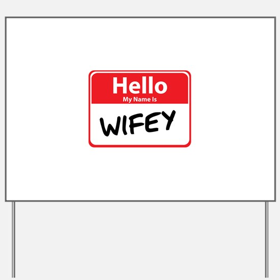 Hello My Name is Wifey Yard Sign