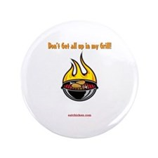 "Don't Get All Up In My Grill 3.5"" Button"