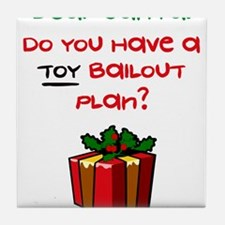 Toy Bailout Plan Tile Coaster