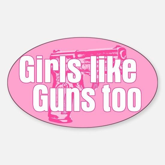 Girls Like Guns Too Sticker (Oval)