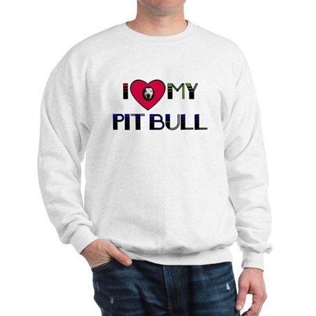 I LOVE MY PIT BULL Sweatshirt