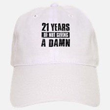 21 years of not giving a damn Baseball Baseball Cap