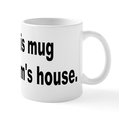 I got this mug at your Mom's house Mug