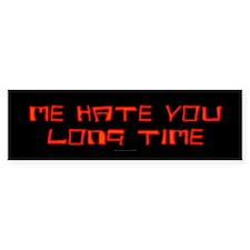 Me Hate You Long Time Bumper Bumper Sticker