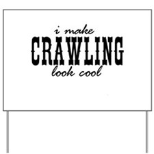 I make crawling look cool Yard Sign