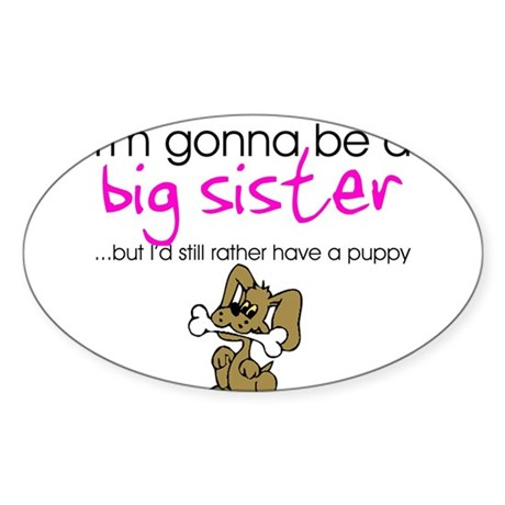 Gonna be a big sister (puppy) Sticker (Oval)