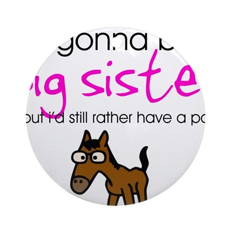 Gonna be a big sister (pony) Ornament (Round)