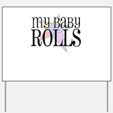 My Baby Rolls Yard Sign