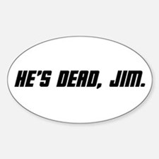 He's Dead, Jim. Sticker (Oval)