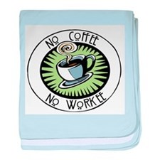 No Coffee, No Workee Infant Blanket