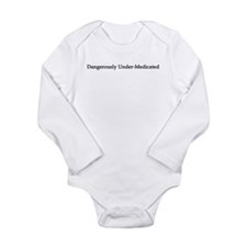 Dangerously Under-medicated Long Sleeve Infant Bod