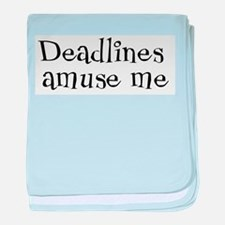 Deadlines Amuse Me Infant Blanket