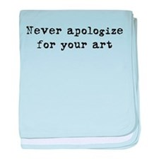 Never Apologize for your Art Infant Blanket