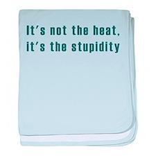 It's not the heat Infant Blanket