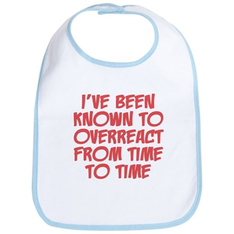 Known To Overreact Bib