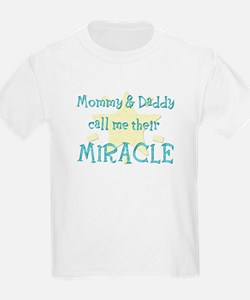 Mommy  Daddy call me their Miracle T-Shirt