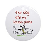 the dog ate my lesson plans! Ornament (Round)