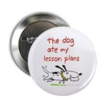 "the dog ate my lesson plans! 2.25"" Button"