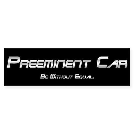 Preeminent Car Bumper Sticker